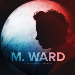 M. Ward A Wasteland Companion