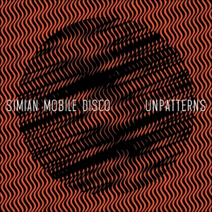Simian Mobile Disco Unpatterns